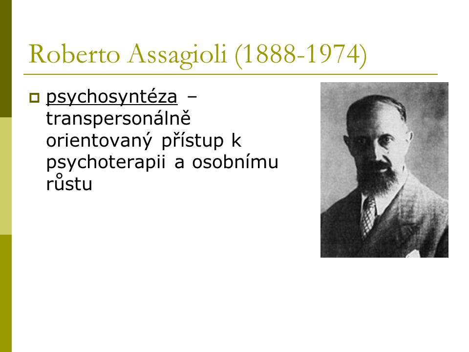 Roberto Assagioli (1888-1974) psychosyntéza – transpersonálně orientovaný přístup k psychoterapii a osobnímu růstu.