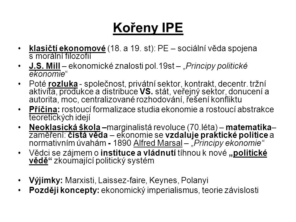 Kořeny IPE klasičtí ekonomové (18. a 19. st): PE – sociální věda spojena s morální filozofií.