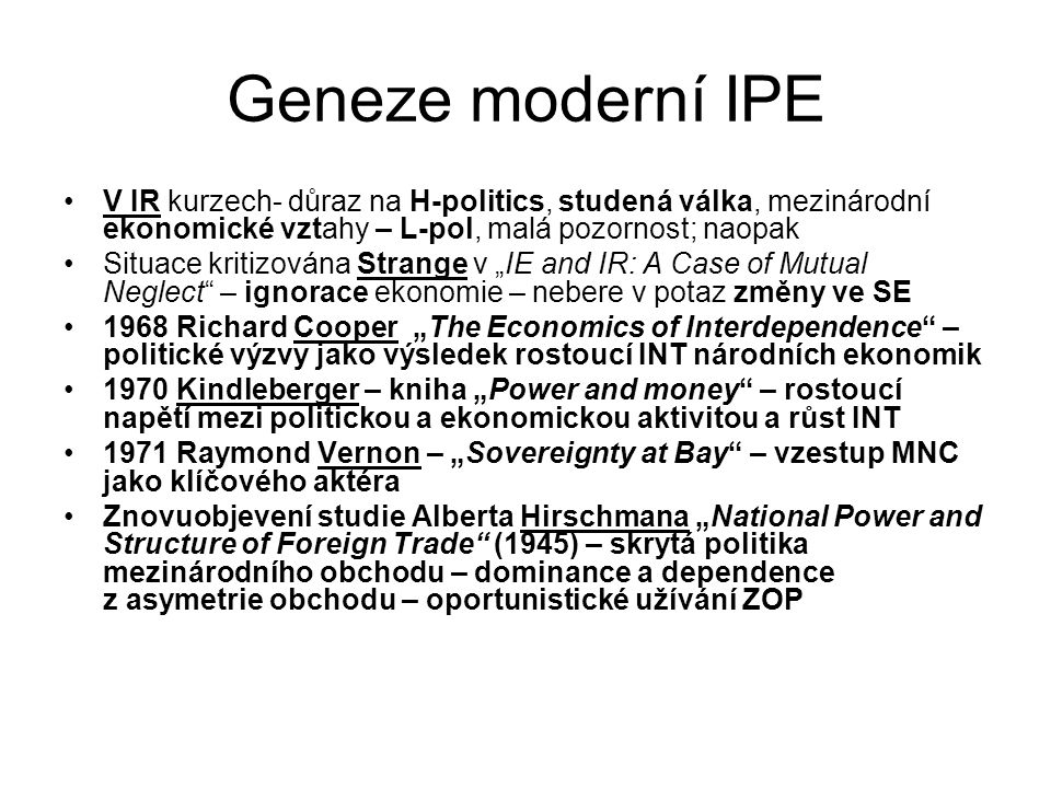 Geneze moderní IPE V IR kurzech- důraz na H-politics, studená válka, mezinárodní ekonomické vztahy – L-pol, malá pozornost; naopak.