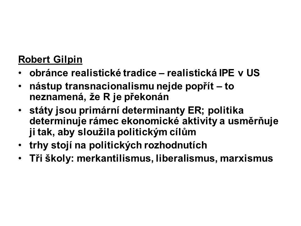 Robert Gilpin obránce realistické tradice – realistická IPE v US. nástup transnacionalismu nejde popřít – to neznamená, že R je překonán.