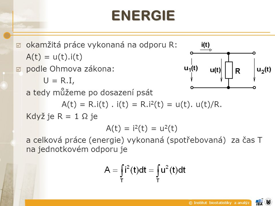 A(t) = R.i(t) . i(t) = R.i2(t) = u(t). u(t)/R.