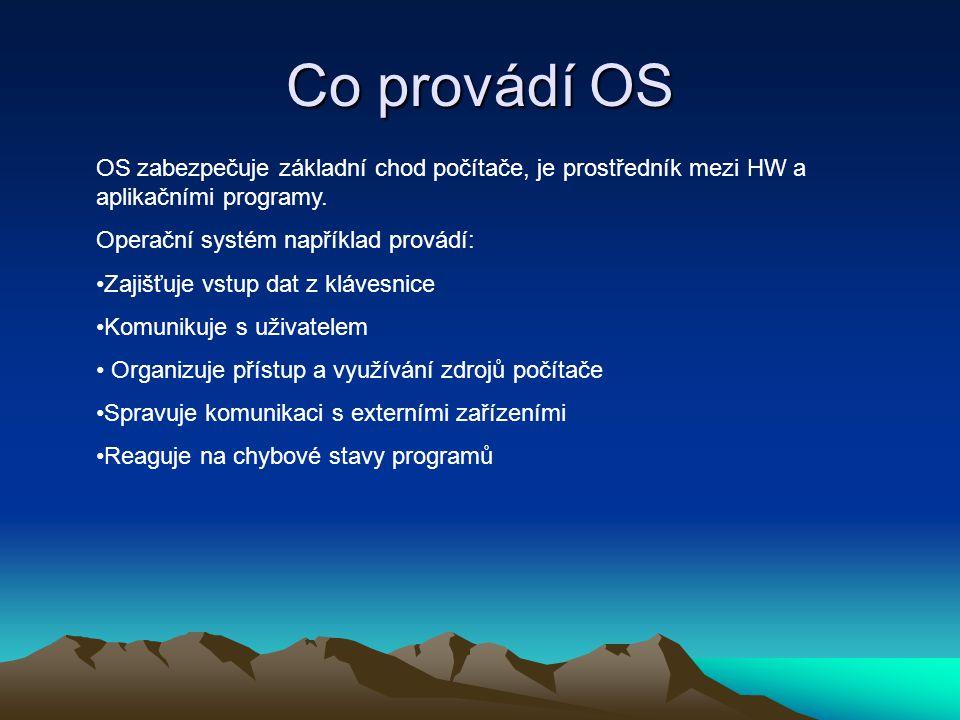 Co provádí OS OS zabezpečuje základní chod počítače, je prostředník mezi HW a aplikačními programy.