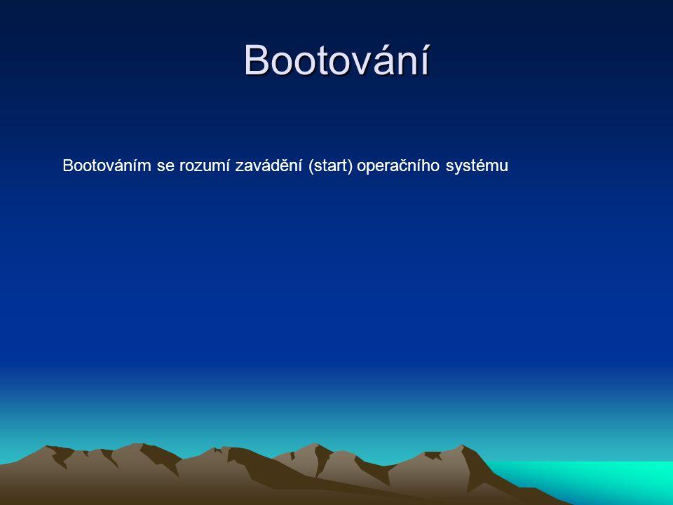 Bootování Bootováním se rozumí zavádění (start) operačního systému