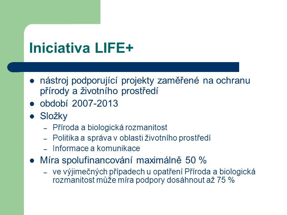 Iniciativa LIFE+ nástroj podporující projekty zaměřené na ochranu přírody a životního prostředí. období 2007-2013.