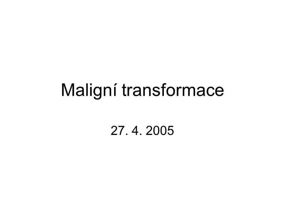 Maligní transformace 27. 4. 2005