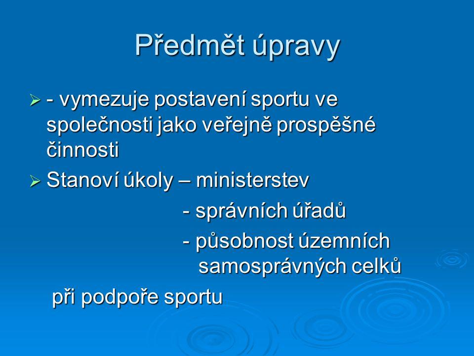 Předmět úpravy - vymezuje postavení sportu ve společnosti jako veřejně prospěšné činnosti. Stanoví úkoly – ministerstev.