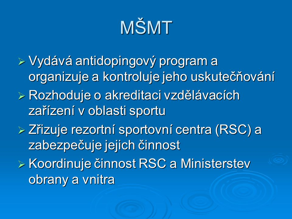 MŠMT Vydává antidopingový program a organizuje a kontroluje jeho uskutečňování. Rozhoduje o akreditaci vzdělávacích zařízení v oblasti sportu.