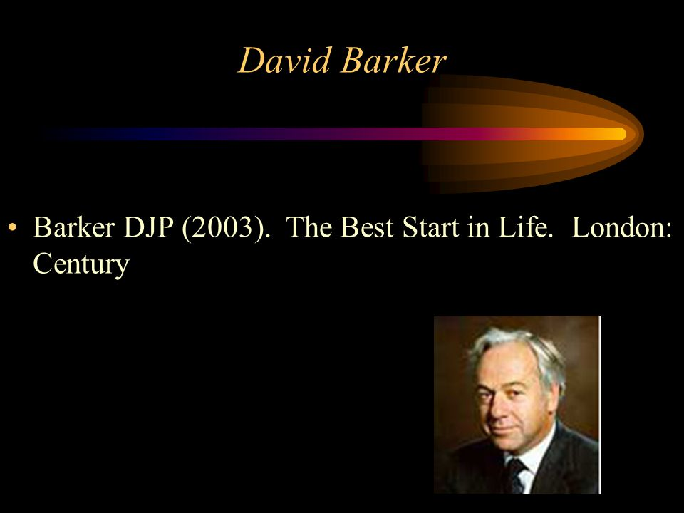 David Barker Barker DJP (2003). The Best Start in Life. London: Century