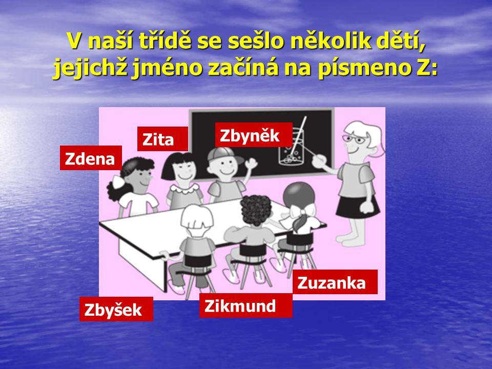 V naší třídě se sešlo několik dětí, jejichž jméno začíná na písmeno Z: