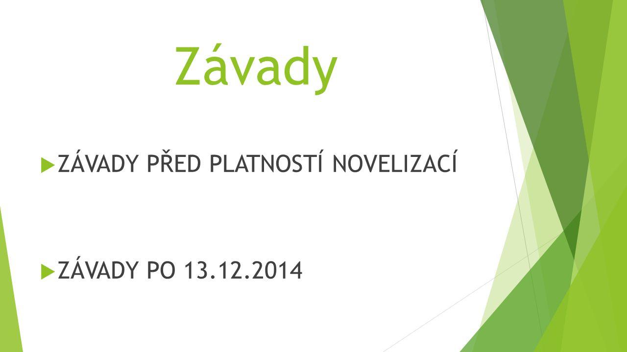Závady ZÁVADY PŘED PLATNOSTÍ NOVELIZACÍ ZÁVADY PO 13.12.2014