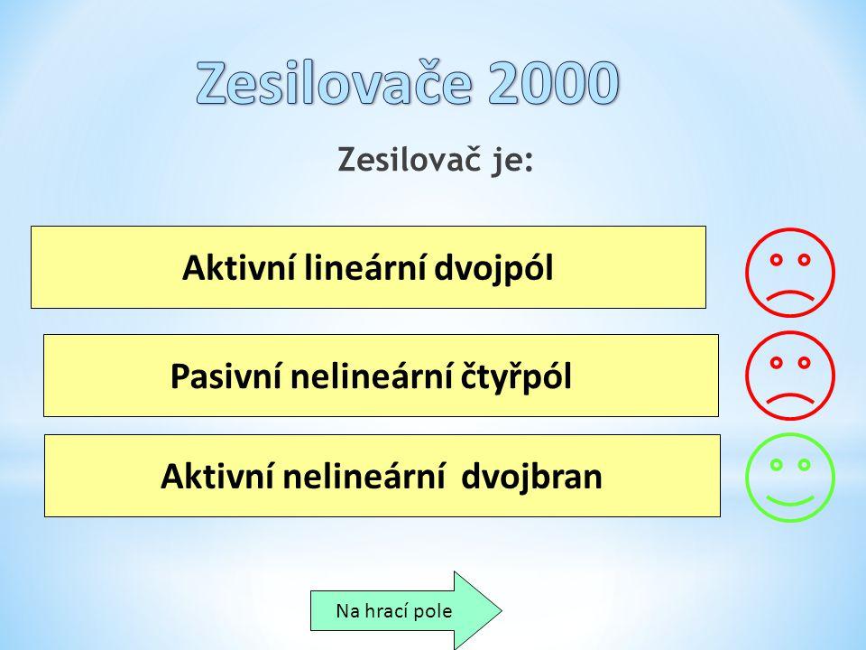Zesilovače 2000 Aktivní lineární dvojpól Pasivní nelineární čtyřpól