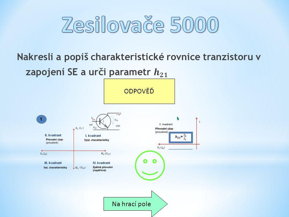 Zesilovače 5000 Nakresli a popiš charakteristické rovnice tranzistoru v. zapojení SE a urči parametr 𝒉 𝟐𝟏.