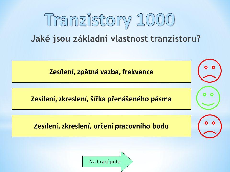 Tranzistory 1000 Jaké jsou základní vlastnost tranzistoru