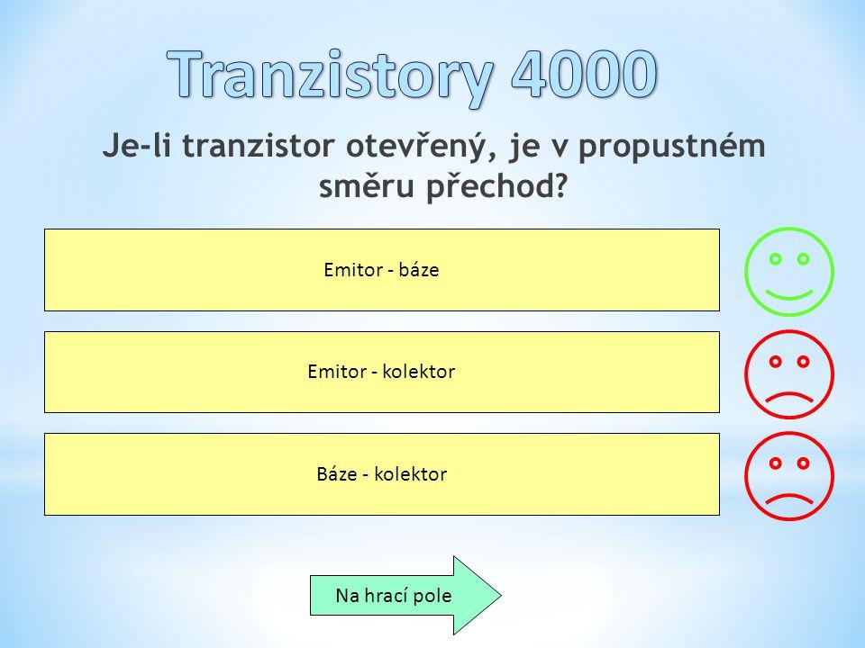 Je-li tranzistor otevřený, je v propustném směru přechod