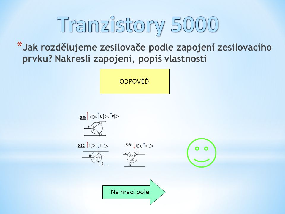 Tranzistory 5000 Jak rozdělujeme zesilovače podle zapojení zesilovacího prvku Nakresli zapojení, popiš vlastnosti.