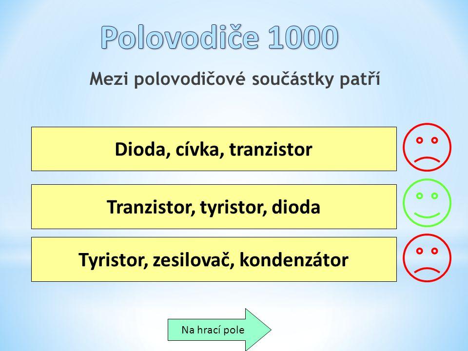 Polovodiče 1000 Dioda, cívka, tranzistor Tranzistor, tyristor, dioda