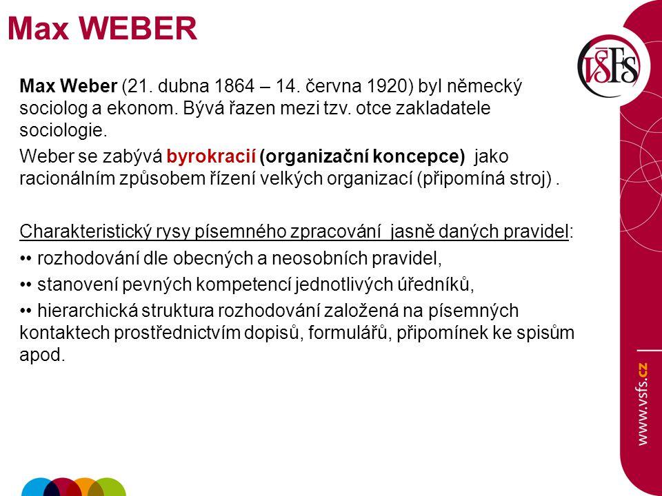 Max WEBER Max Weber (21. dubna 1864 – 14. června 1920) byl německý sociolog a ekonom. Bývá řazen mezi tzv. otce zakladatele sociologie.