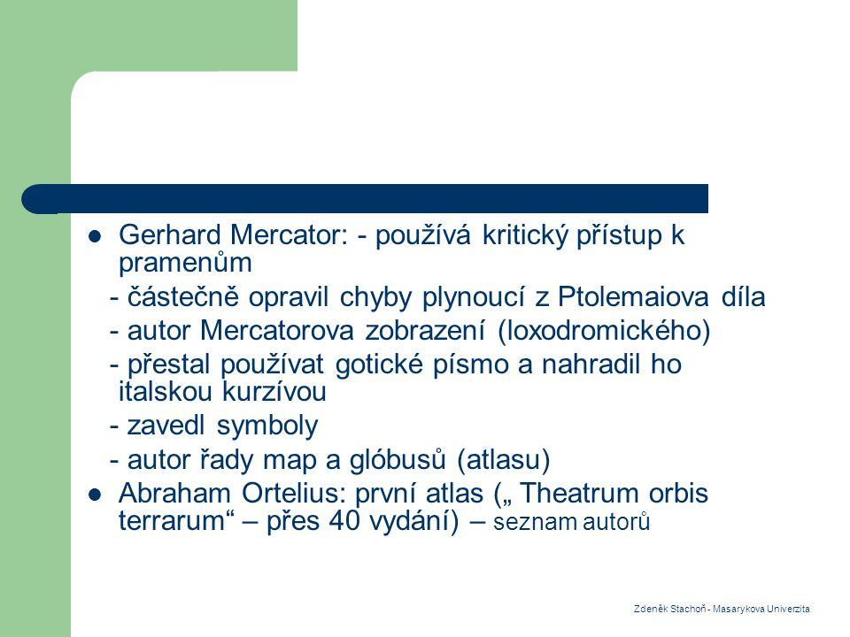 Gerhard Mercator: - používá kritický přístup k pramenům