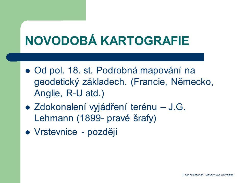 NOVODOBÁ KARTOGRAFIE Od pol. 18. st. Podrobná mapování na geodetický základech. (Francie, Německo, Anglie, R-U atd.)
