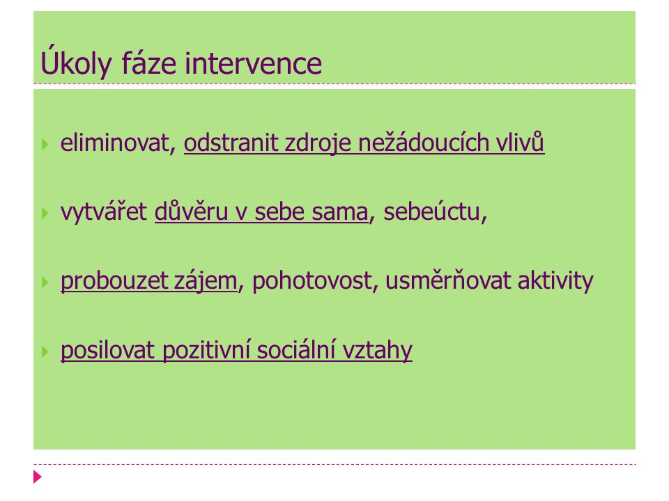 Úkoly fáze intervence eliminovat, odstranit zdroje nežádoucích vlivů