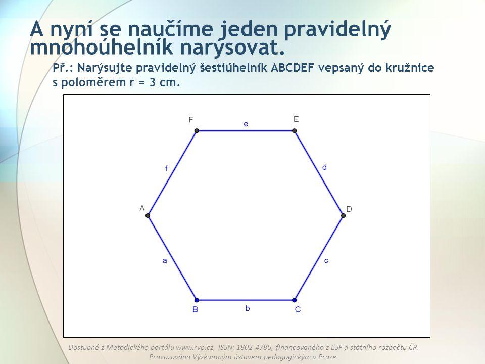 A nyní se naučíme jeden pravidelný mnohoúhelník narýsovat.