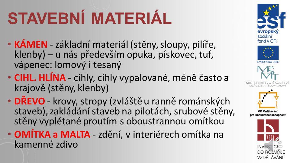 STAVEBNÍ MATERIÁL KÁMEN - základní materiál (stěny, sloupy, pilíře, klenby) – u nás především opuka, pískovec, tuf, vápenec: lomový i tesaný.