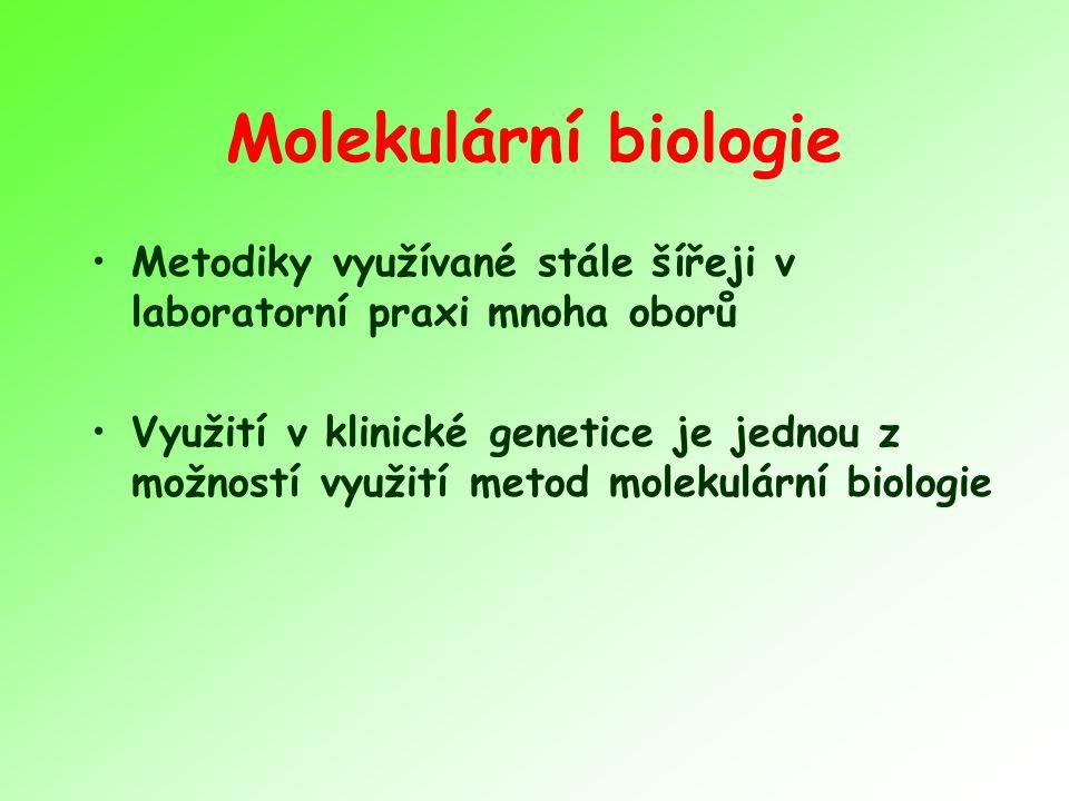 Molekulární biologie Metodiky využívané stále šířeji v laboratorní praxi mnoha oborů.