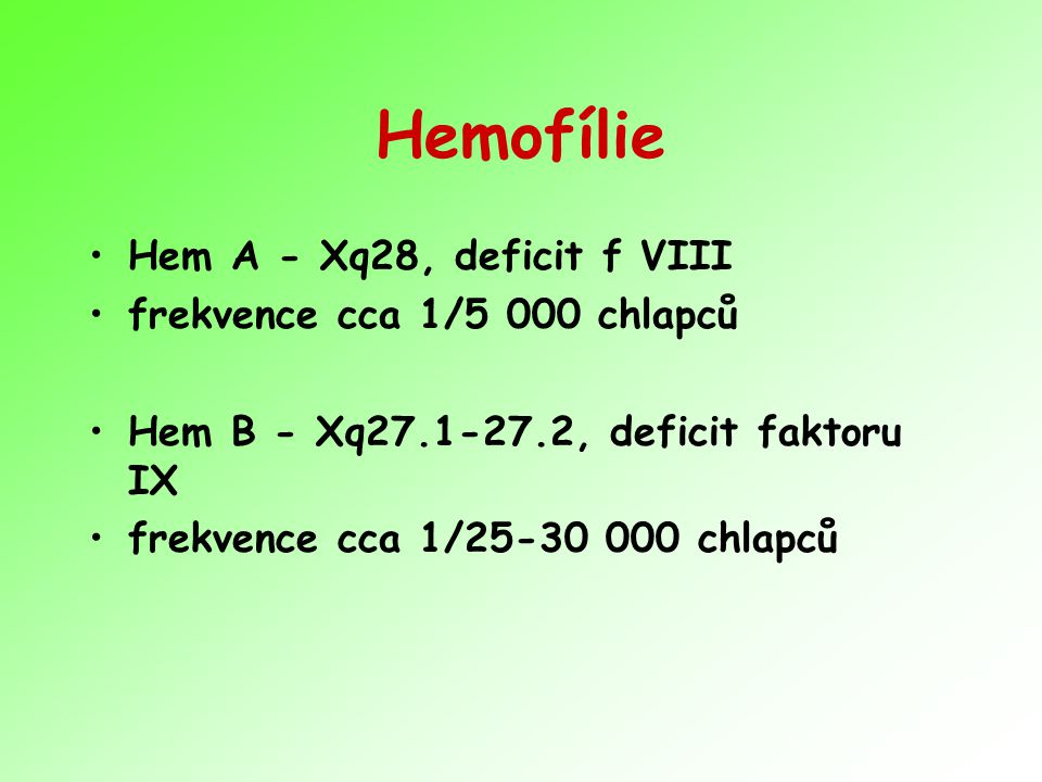 Hemofílie Hem A - Xq28, deficit f VIII frekvence cca 1/5 000 chlapců