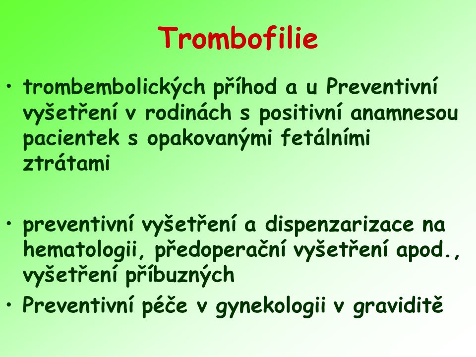 Trombofilie trombembolických příhod a u Preventivní vyšetření v rodinách s positivní anamnesou pacientek s opakovanými fetálními ztrátami.