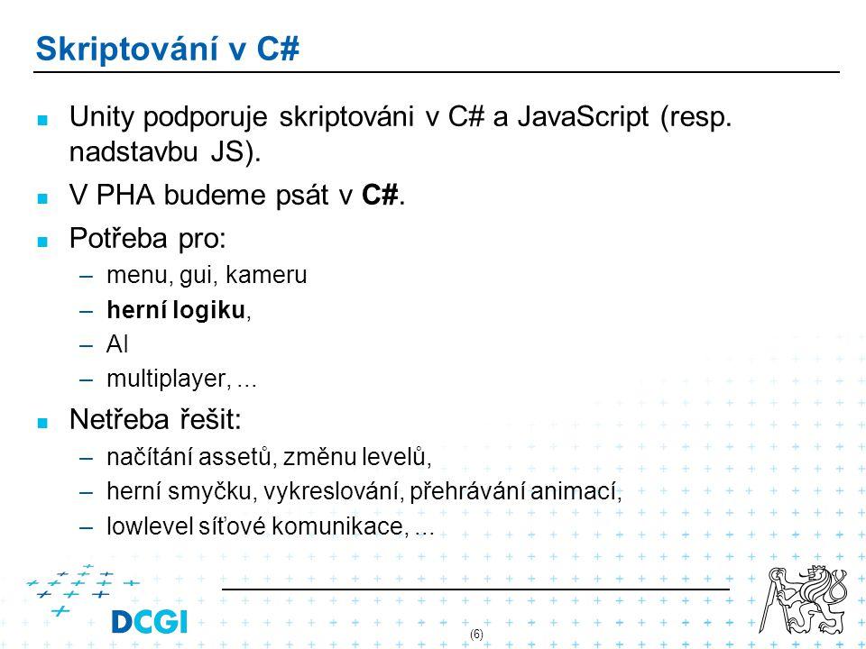 Skriptování v C# Unity podporuje skriptováni v C# a JavaScript (resp. nadstavbu JS). V PHA budeme psát v C#.
