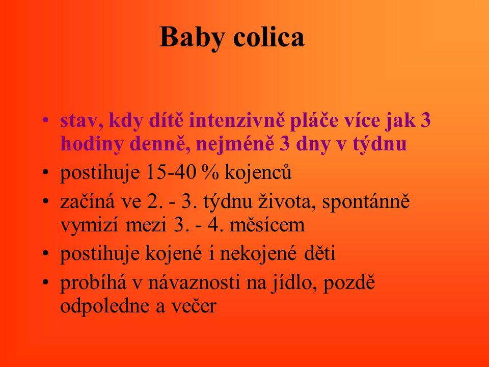 Baby colica stav, kdy dítě intenzivně pláče více jak 3 hodiny denně, nejméně 3 dny v týdnu. postihuje 15-40 % kojenců.