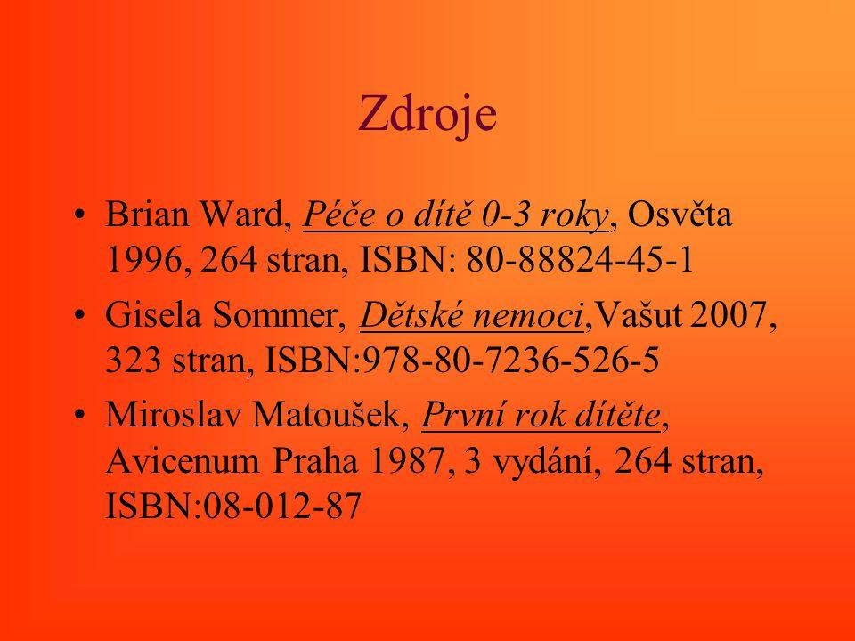 Zdroje Brian Ward, Péče o dítě 0-3 roky, Osvěta 1996, 264 stran, ISBN: 80-88824-45-1.