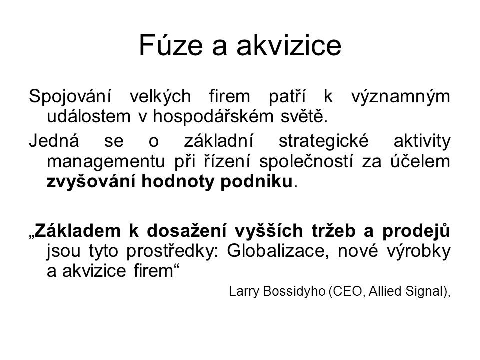 Fúze a akvizice Spojování velkých firem patří k významným událostem v hospodářském světě.