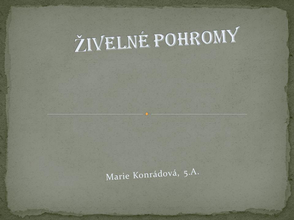 Živelné pohromy Marie Konrádová, 5.A.