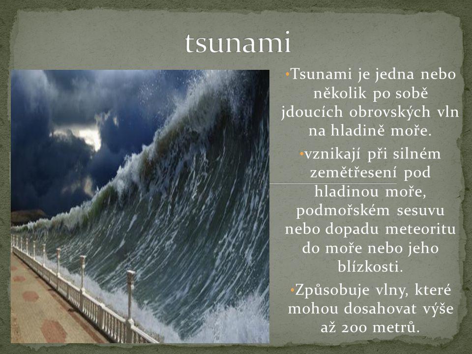 Způsobuje vlny, které mohou dosahovat výše až 200 metrů.