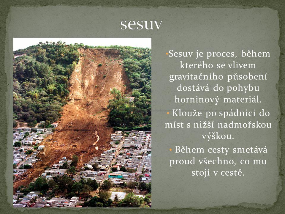 sesuv Sesuv je proces, během kterého se vlivem gravitačního působení dostává do pohybu horninový materiál.