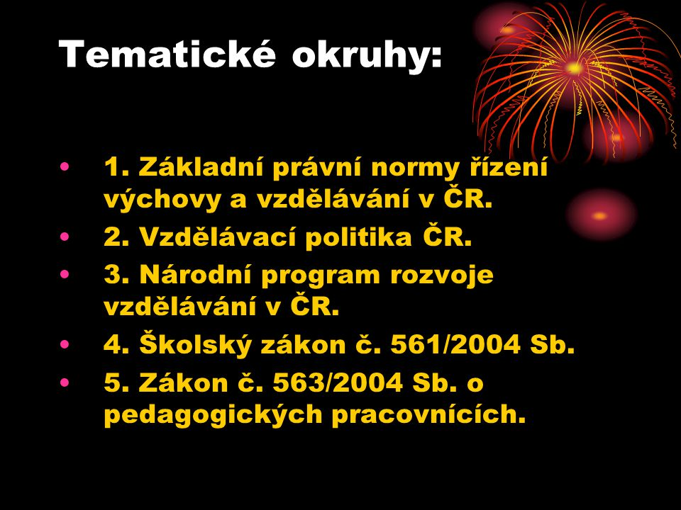 Tematické okruhy: 1. Základní právní normy řízení výchovy a vzdělávání v ČR. 2. Vzdělávací politika ČR.