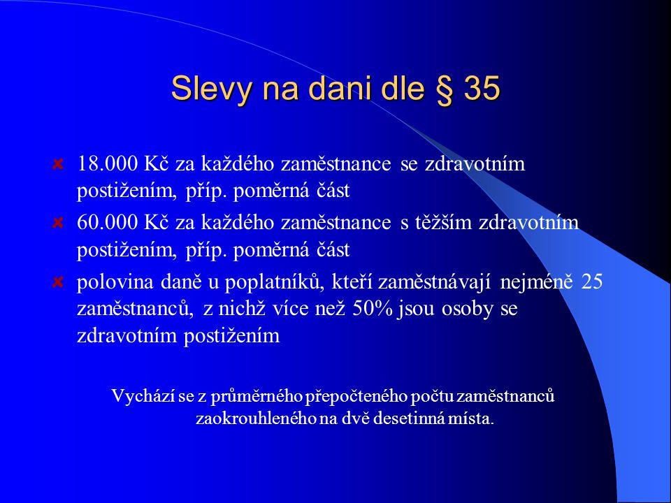 Slevy na dani dle § 35 18.000 Kč za každého zaměstnance se zdravotním postižením, příp. poměrná část.