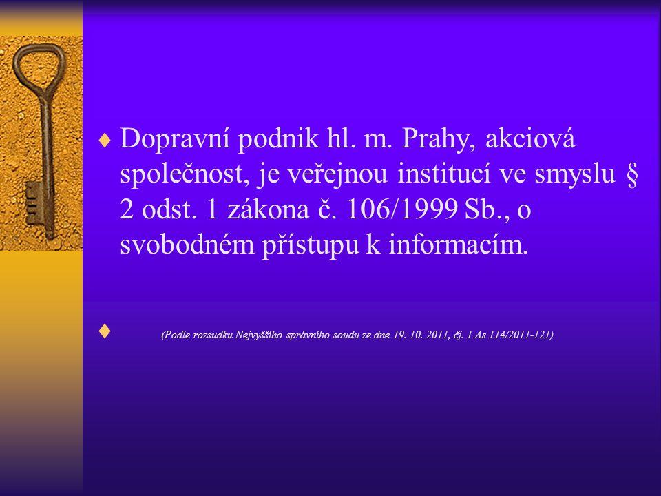 Dopravní podnik hl. m. Prahy, akciová společnost, je veřejnou institucí ve smyslu § 2 odst. 1 zákona č. 106/1999 Sb., o svobodném přístupu k informacím.