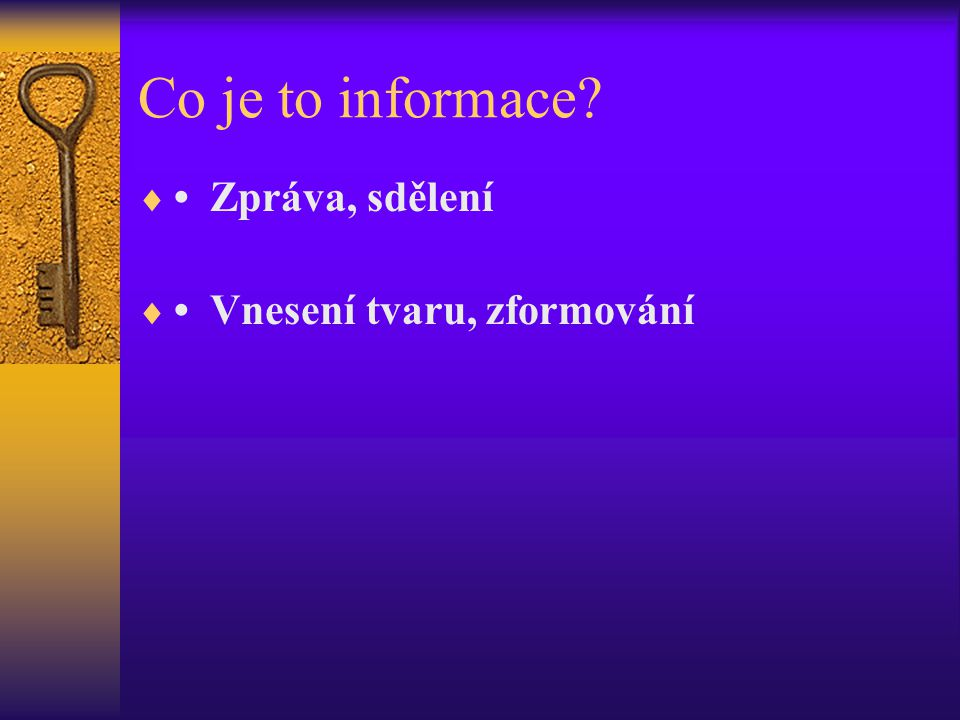Co je to informace • Zpráva, sdělení • Vnesení tvaru, zformování De