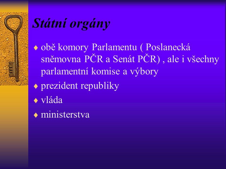 Státní orgány obě komory Parlamentu ( Poslanecká sněmovna PČR a Senát PČR) , ale i všechny parlamentní komise a výbory.