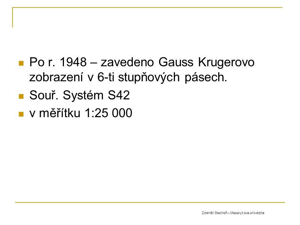 Po r. 1948 – zavedeno Gauss Krugerovo zobrazení v 6-ti stupňových pásech.