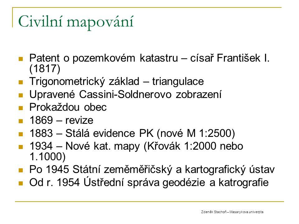 Civilní mapování Patent o pozemkovém katastru – císař František I. (1817) Trigonometrický základ – triangulace.