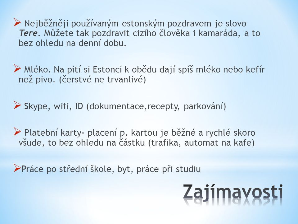 Nejběžněji používaným estonským pozdravem je slovo Tere