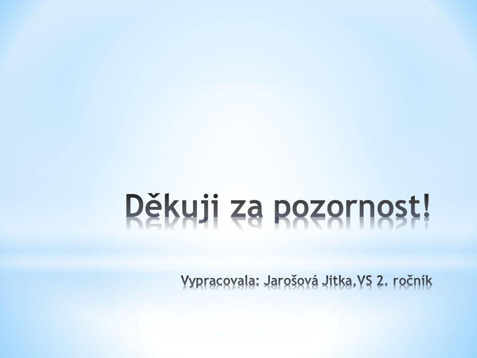 Děkuji za pozornost! Vypracovala: Jarošová Jitka,VS 2. ročník