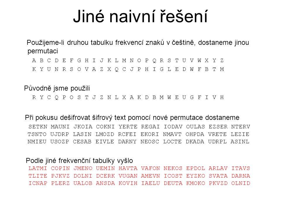 Jiné naivní řešení Použijeme-li druhou tabulku frekvencí znaků v češtině, dostaneme jinou permutaci.