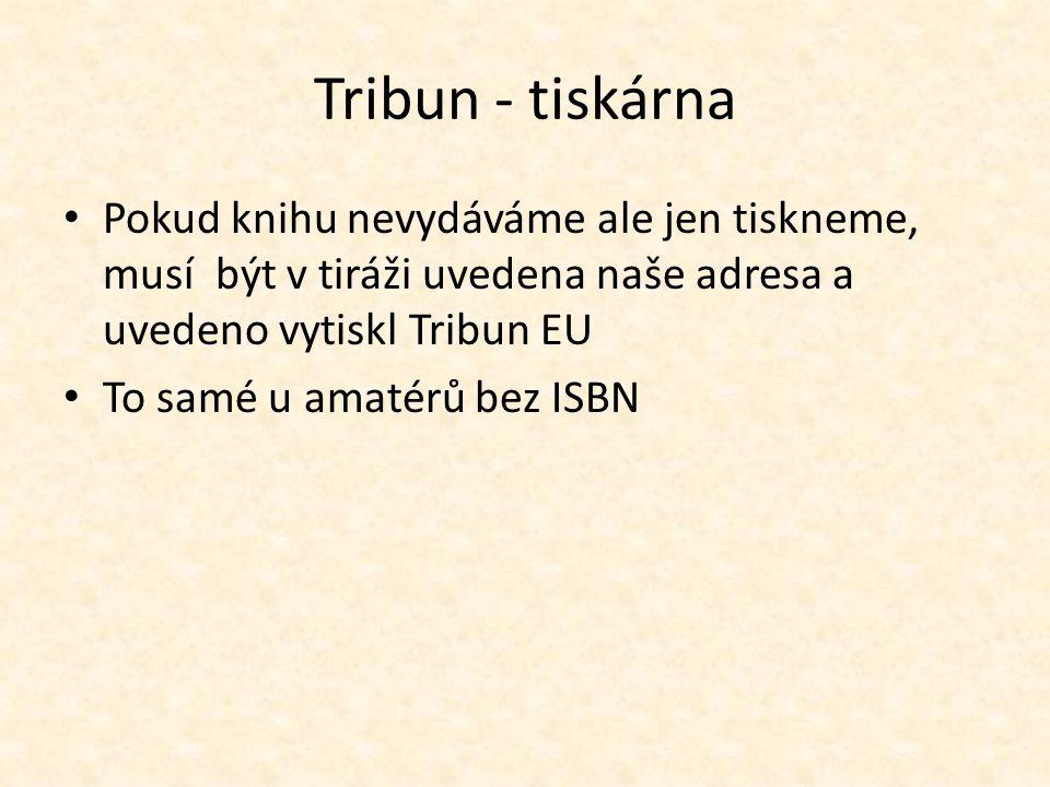 Tribun - tiskárna Pokud knihu nevydáváme ale jen tiskneme, musí být v tiráži uvedena naše adresa a uvedeno vytiskl Tribun EU.