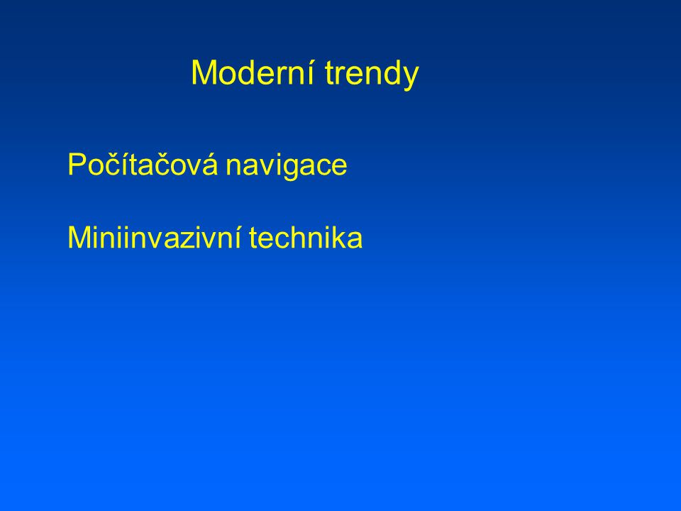 Moderní trendy Počítačová navigace Miniinvazivní technika