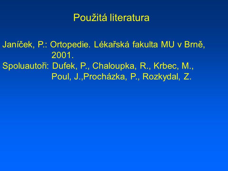 Použitá literatura Janíček, P.: Ortopedie. Lékařská fakulta MU v Brně,