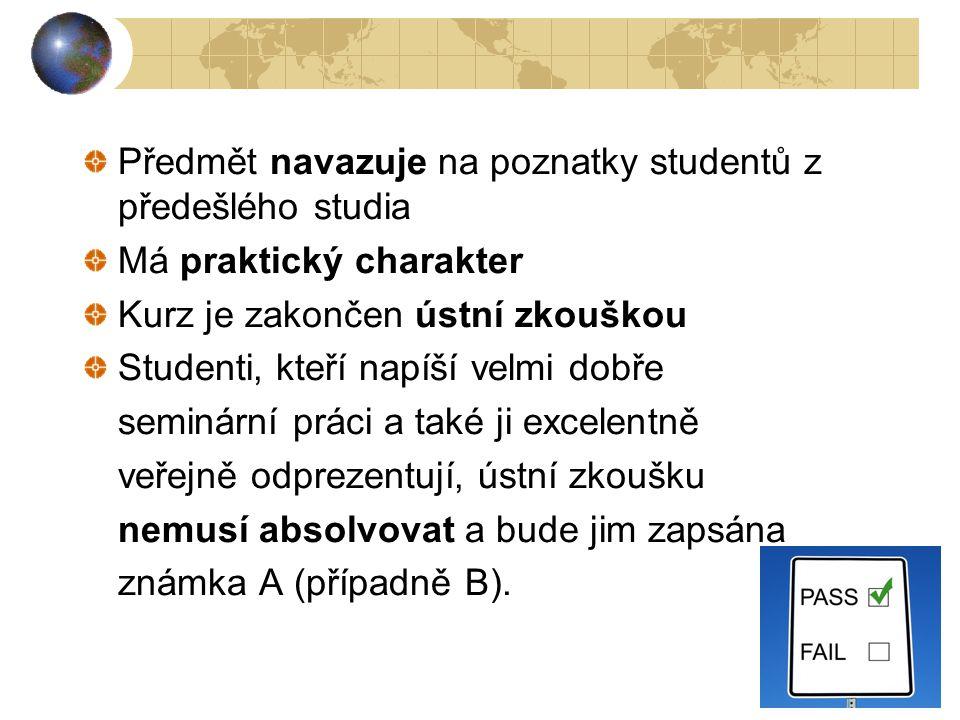 Předmět navazuje na poznatky studentů z předešlého studia